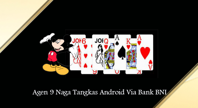 Agen 9 Naga Tangkas Android Via Bank BNI